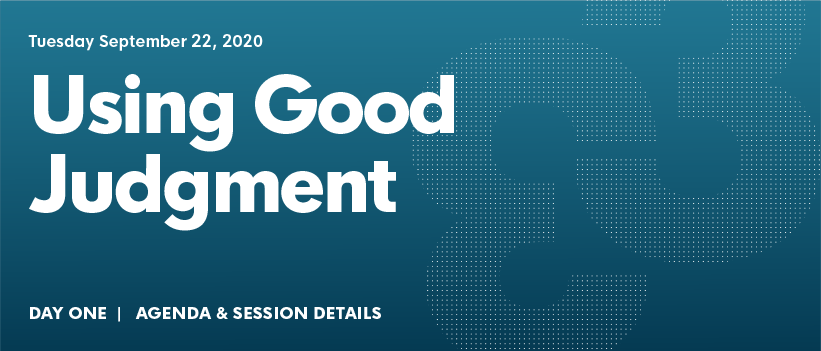 Agenda Day 1 - September 22, 2020        USING GOOD JUDGMENT